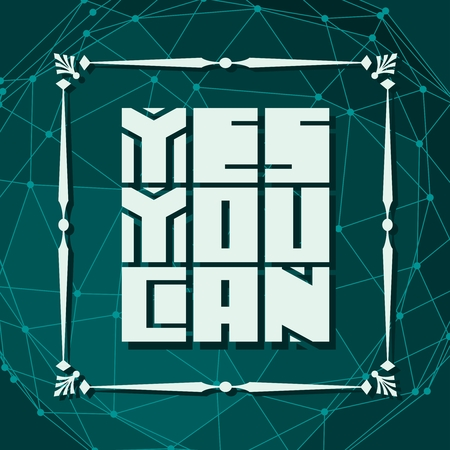 Yes you can. Motivation typography quote. Edged letters font. . Molecule and communication background. Connected lines with dots.