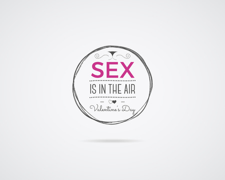 erotic sex: Valentine day Vector photo overlay, hand drawn lettering collection, inspirational quote. Label. Sex is in the air. Erotic concept on white background. Best for gift card, xxx or porn brochure.