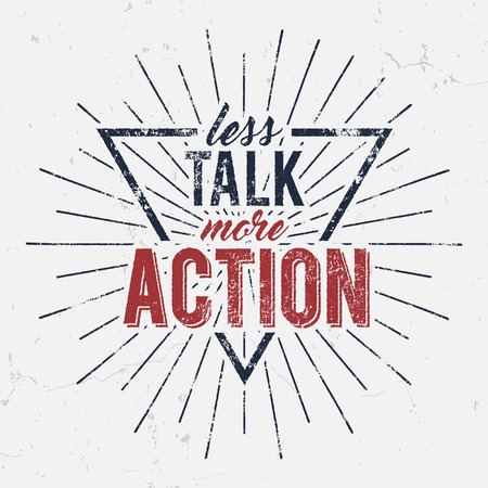 Inspirational typography quote poster. Motivation Vector text - Less Talk More Action with grunge effects and retro sun burst. Good for tee design and t-shirt, web projects. Typographic background.