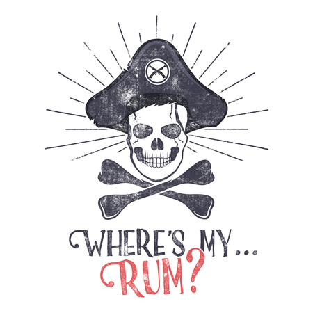 t shirt print: Grunge and textured vintage label, retro tee design or badge with pirate skull, sun bursts and Wheres my rum typography sign. T shirt print, , hipster insignia. illustration