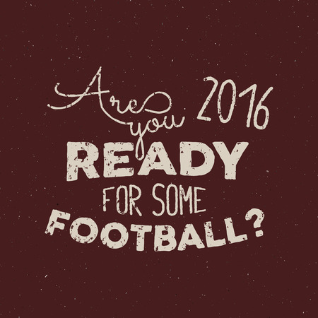Sports typography background. Retro label, Soccer poster or overlay for printing with text - Are you ready for some football.
