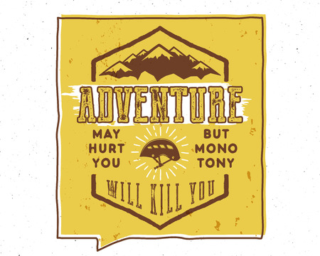 Vintage hand drawn typography poster illustration with sign adventure may hurt you but monotony will kill you - Grunge effect. Inside of yellow speech bubble. Motivational banner. Stok Fotoğraf