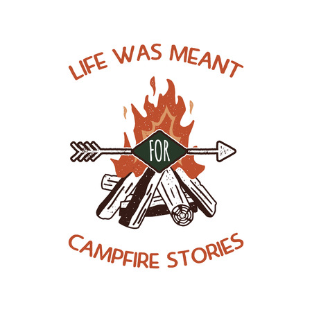 Vintage adventure Hand drawn label design. Life was meant for campfire stories sign and outdoor activity symbols - bonfire. Retro colors. Isolated on white background. letterpress effect