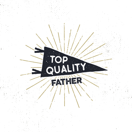 Hand drawn hipster pennant flag design with sunbursts and text top quality father . Vintage black pendant template. Isolated on white background. Good for father s day tee shirt. Stock retro