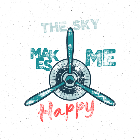Airplane tee design in vintage rubber style with fly symbol - propeller and vintage typography - sky makes me happy. hipster patch for t shirt, tee design, clothing print.
