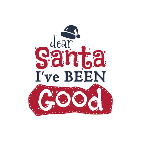 Christmas typography quote design. 'Dear Santa I've Been Good' sign. Inspirational print for t shirts, mugs, holiday decorations, costumes. Stock vector. Stock Illustratie