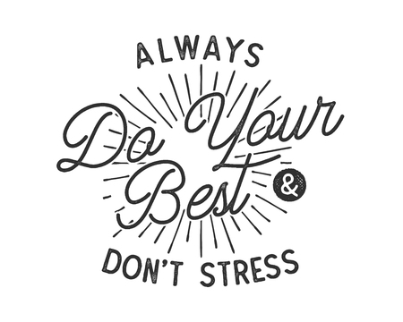 Do your best typography quote concept. Inspirational poster in retro style. Good for t shirts and other tee prints. Stock vector illustration. Monochrome calligraphy, lettering insignia.