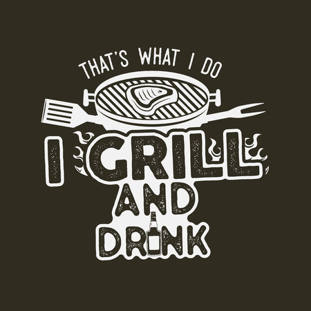 Thats what i do i drink and grill things retro bbq t-shirt design. Vintage hand drawn barbecue tee, emblem for person who love summer barbeque with friends and family. Banco de Imagens