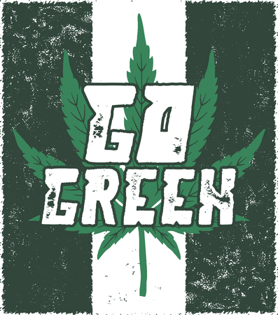 Go green poster. Canada legalize concept. With marijuana weed leaf. Cannabis theme. Retro styled banner, patch, stamp or sticker. Perfect t-shirt print, mug or other identity. Stock vector. Stock Photo