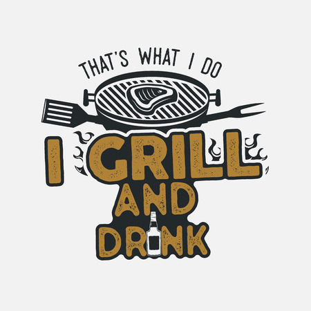 Thats what i do i drink and grill things retro bbq t-shirt design. Vintage hand drawn barbecue tee, emblem for person who love summer barbeque with friends and family. Fathers day gift. isolate Banco de Imagens