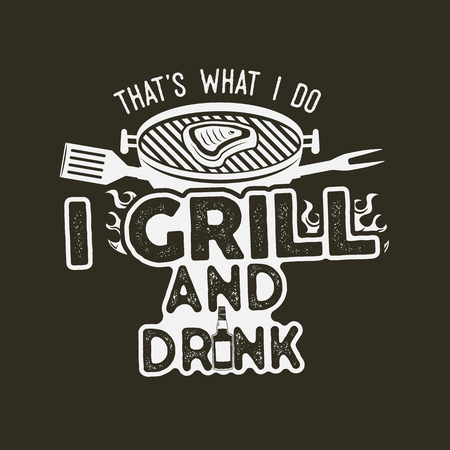 Thats what i do i drink and grill things retro bbq t-shirt design. Vintage hand drawn barbecue tee, emblem for person who love summer barbeque with friends and family. Fathers day gift idea.