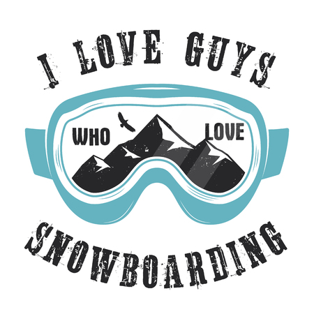 Mountain Snowboard logo. Snowboarder glasses emblem. Winter graphic illustration, T-Shirt print. Custom quote - I love guys who love snowboarding. Stock vector extreme badge isolated on white