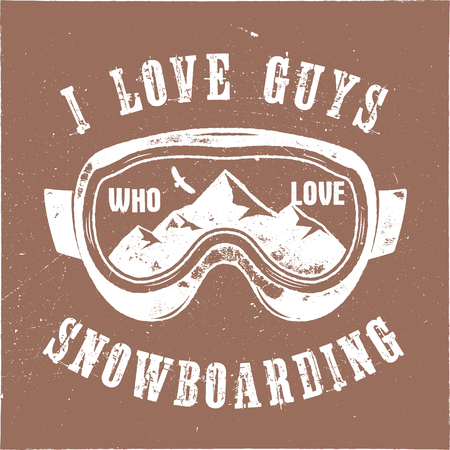 Mountain Snowboard logo. Snowboarder goggles emblem. Winter graphic illustration, T-Shirt print. Custom quote - I love guys who love snowboarding. Stock vector extreme badge isolated on grunge