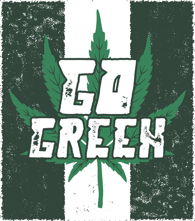 Go green poster. Canada legalize concept. With marijuana weed leaf. Cannabis theme. Retro styled banner, patch, stamp or sticker. Perfect t-shirt print, mug or other identity. Stock