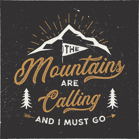 The mountains are calling and i must go T-Shirt design. Adventure wall art, poster. Camping emblem in textured style. Typography hipster tee. Stock vector illustration isolated on dark background Stock Illustratie