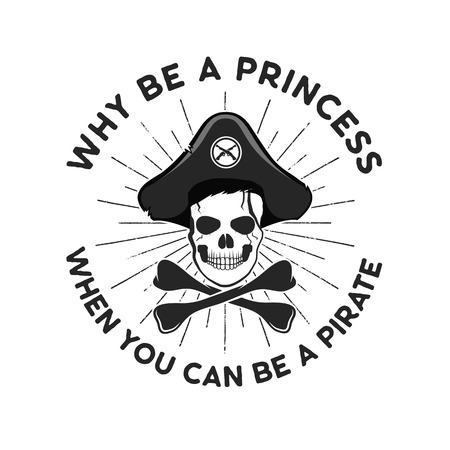 Pirate svg cut file emblem. Skull with sunbursts and quote - why be a princess, when you can be a pirate. Stock vector isolated on white background
