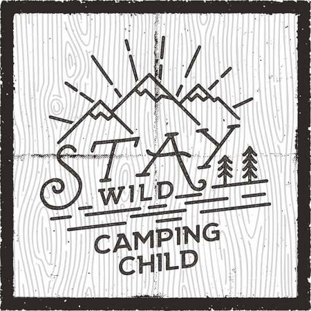 Stay Wild Camping Child poster design. Old school Hand Drawn t Shirt Print Apparel Graphics. Retro Typographic Custom Quote. Textured Stamp effect. Vintage Style. Inspirational Vector Illustration