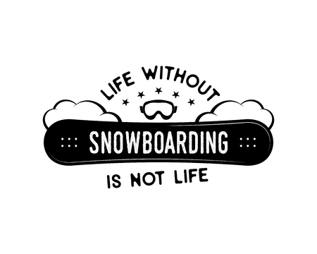 Snowboard design, winter . Life without Snowboarding is not life quote. For mountains adventurer, snowboarders, winter extreme sports fans. For t-shirt, mug other prints. Stock vector isolated Illustration