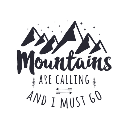 Mountains are Calling and I Must Go Tee Graphic Design. Mountain Adventure typography logo. Vintage hand drawn travel illustration. Stock vector outdoors emblem isolated on white Illustration