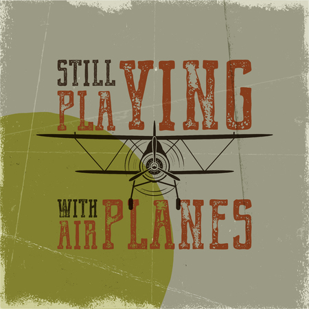 Flight poster in retro style. Still playing with airplanes quote. Vintage hand drawn airplane design for t-shirt, mug, emblem or patch. Stock vector retro illustration with biplane and text Illustration