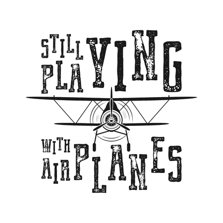 Flight poster - Still playing with airplanes quote. Retro monochrome style. Vintage hand drawn airplane design for t-shirt, mug, emblem or patch. Stock vector retro illustration with biplane and text