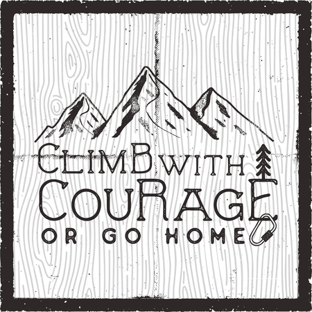 Climb with courage or go home - Mountain Camping poster design. Old school Hand Drawn t Shirt Print Apparel Graphics. Retro Typographic Custom Quote. Textured Stamp effect. Stock Vector Illustration Çizim