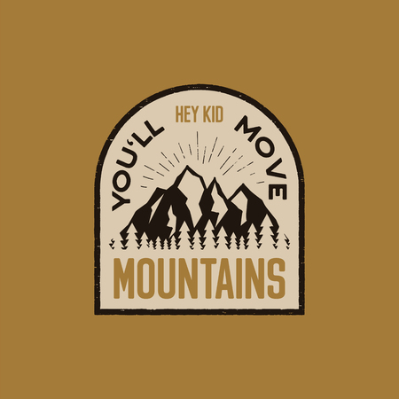 Vintage hand drawn adventure logo patch with mountains, forest and quote - Hey kid you will move mountains. Old style outdoors camp emblem in retro style for prints. Stock vector illustration Çizim