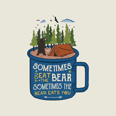 Hand drawn adventure logo with mug, camp tent, pine trees forest and quote - Sometimes you eat bear, sometimes bear eats you. Funny outdoors emblem patch in retro style. Stock vector