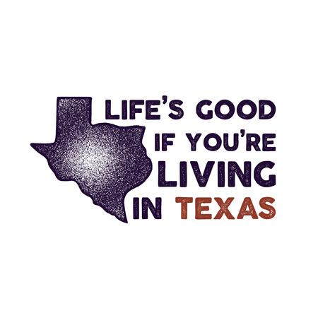 Insignia de Texas: la vida es buena si vive en la cotización de Texas. Ilustración de tipografía dibujada a mano. Parche angustiado del estado de EE. UU. Diseño de estilo retro silueta. Agradable para imprimir camisetas, sellos. Stock vector Ilustración de vector