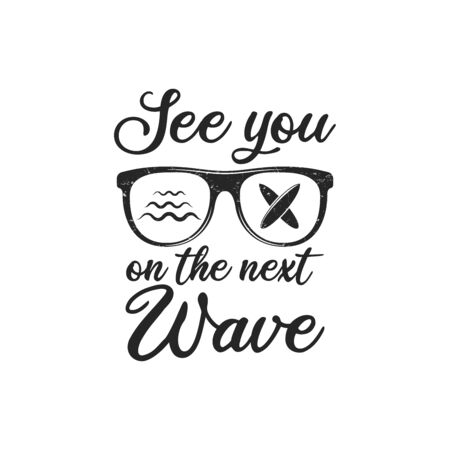 Vintage surf design print design for t-shirt and other uses. See you on the next Wave typography quote calligraphy and glasses icon.