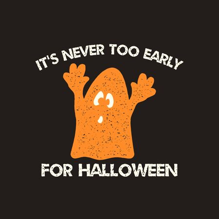 Halloween graphic print for t shirt, costumes and decorations. Typography logo design with quote - Its never too early for halloween with ghost. Holiday emblem.