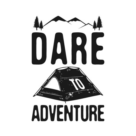 Dare to Adventure - Camp Explorer Graphic for T-Shirt, prints. Vintage hand drawn outdoors silhouette emblem. Retro summer winter travel label, unusual badge. Stock vector isolated Illustration