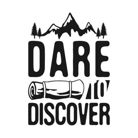 Dare to Discover - Camp Adventure Graphic for T-Shirt, prints. Vintage hand drawn outdoors silhouette emblem. Retro summer winter travel label, unusual badge.