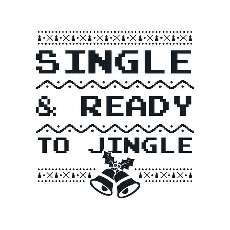 Christmas graphic print, t shirt design for ugly sweater xmas party. Holiday decor with jingle bells, texts and ornaments. Fun typography - Single and Ready for Jingle. Stock vector isolated Illustration