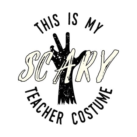 Halloween print for t shirt, costumes and decorations. Typography design with quote - This is my scary teacher costume. Holiday emblem. Stock vector isolated