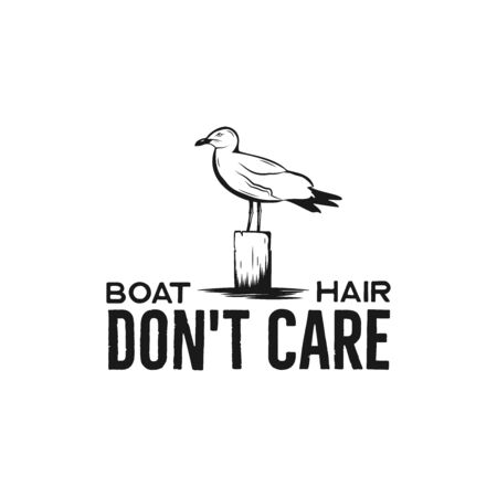 Nautical adventure vintage print design for t-shirt design or badge. Boat Hair Dont Care typography with seagull.