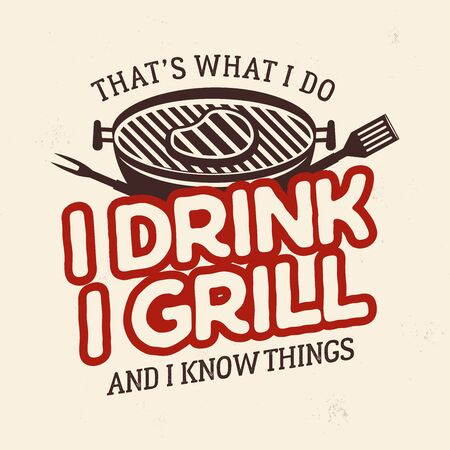 Vintage BBQ t shirt graphic design. Retro summer barbecue   emblem with phrase - Thats what I do, I drink I grill and I know things Fathers day, 4th of July gift idea.