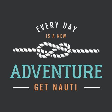 Conception d'impression vintage de style aventure nautique pour la conception de t-shirts ou d'un badge. Aventure quotidienne obtenez la typographie nauti avec une corde. Vecteurs