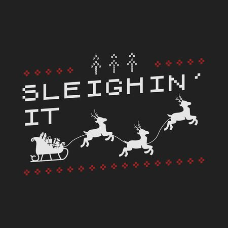 Funny Christmas graphic print, t shirt design for ugly sweater xmas party. Holiday decor with text - Sleighin it, ornaments and deers with Santa sleigh. Fun typography tee template. Stock vector.
