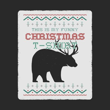 Funny Christmas graphic print, tee design for ugly sweater xmas party. Holiday decor with text - This is my funny Christmas T-Shirt, ornaments and bear with antlers. Fun typography. Stock vector.