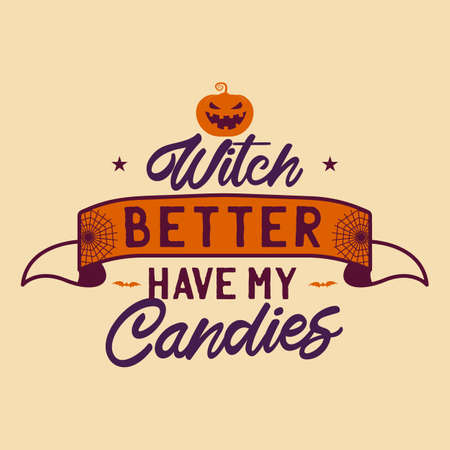 Vintage Halloween typography badge graphics with pumpkin, ribbon and quote text - Witch better have my candies. Holiday scary emblem label. Stock vector sticker isolated