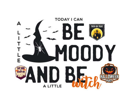 Happy Halloween emblem design. Holiday poster with pumpkin, witch hat and text - Today i can Be moody and be a little witch. Vector halloween badge illustration. Vettoriali