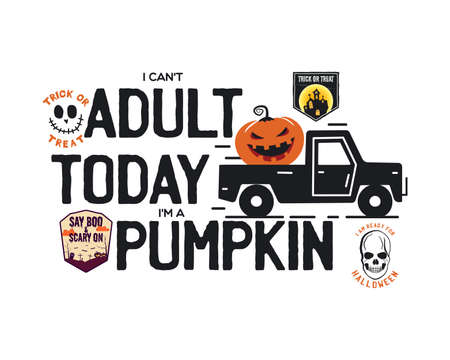 Happy Halloween emblem design. Holiday poster with pumpkin, car and text - I cant adult today Im a pumpkin. Vector halloween badge illustration. Vettoriali