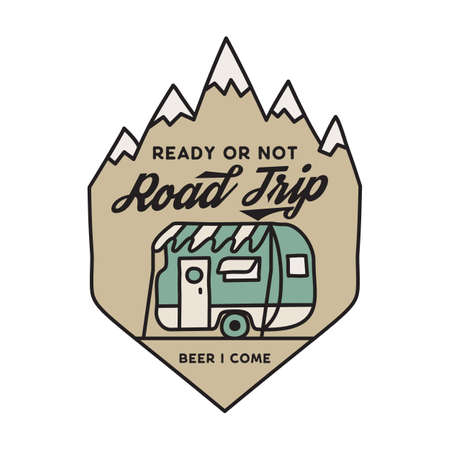 Vintage camping adventure badge illustration design. Outdoor logo emblem with rv car and text - Ready or not Road trip, beer i come. Unusual linear hipster style patch.