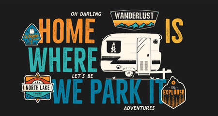 Camping badge design. Outdoor adventure with quote - Home is where we park it, for t shirt. Included retro camper van trailer and wanderlust patches. Unusual hipster style. Stock isolated Archivio Fotografico - 157882517