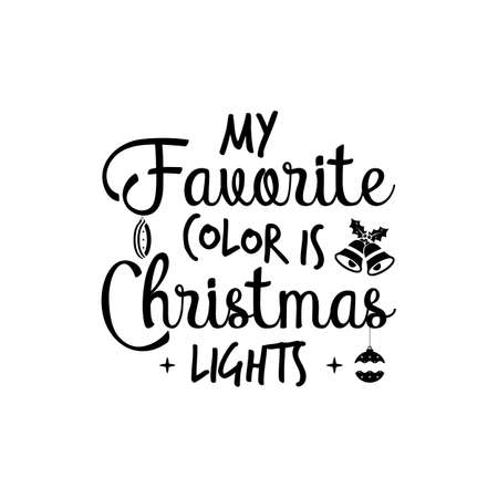 Christmas lettering quote. Silhouette calligraphy poster with quote - My favorite color is Christmas lights with bells. Illustration for greeting card, t-shirt print, mug design. Stock vector Vettoriali