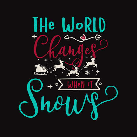 Christmas lettering quote. Silhouette calligraphy poster with quote - The world changes when it snows. With deers, decorations. Illustration for greeting card, t-shirt print, mug design. Stock vector art.