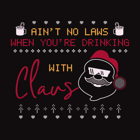 Christmas lettering quote. Silhouette calligraphy poster with quote - Aint no laws when you are drinking with Claus. Illustration for greeting card, t-shirt print, mug design. Stock vector art
