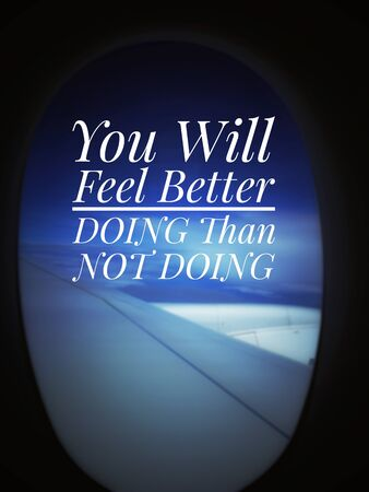 Inspirational and motivational quote - You will feel better doing than not doing