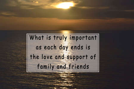Blurred Image of sunset with motivational and inspirational quotes - What is truly important as each day ends is the love and support of family and friends
